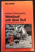 Schumacher Herbert, Wettlauf mit dem Tod - Katastrophenhunde im Einsatz