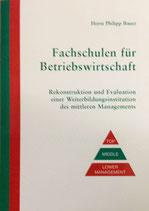 Bauer Horst Philopp, Fachschulen für Betriebswirtschaft: Rekonstruktion und Evaluation einer Weiterbildungsintuition des mittleren Managements (antiquarisch)