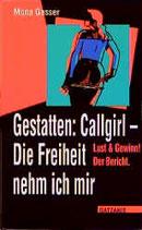Gasser Mona, Gestatten: Callgirl. Die Freiheit nehm ich mir: Lust und Gewinn! Der Bericht (Sachbuch Tabuthema)
