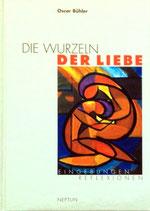 Oscar Bühler, Die Wurzeln der Liebe
