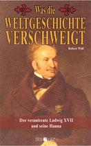 Widl Robert, Was die Weltgeschichte verschweigt - Der veruntreute Ludwig XVII und seine Hanna
