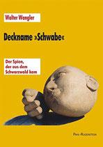 Wangler Walter, Deckname 'Schwabe'. Der Spion, der aus dem Schwarzwald kam