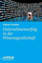 Schiller Robert, Unternehmenserfolg in der Wissensgesellschaft