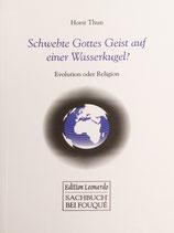 Thun Horst, Schwebte Gottes Geist auf einer Wasserkugel?. Evolution oder Religion