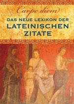Carpe diem - Das neue Lexikon der lateinischen Zitate