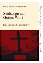 Muller-Eberhard West Ursula, Seelsorge aus Gottes Wort: Eine trinitarische Perspektive