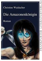 Waidacher Christine, Die Amazonenkönigin: Roman