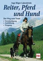 Röger-Lakenbrink Inge, Reiter, Pferd und Hund Der Weg zum Team: Verständigung - Ausbildung - Umgang