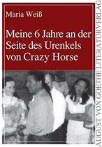 Weiss Maria, Meine 6 Jahre an der Seite des Urenkels von Crazy Horse