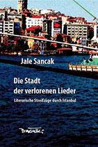 Sancak Jale, Die Stadt der verlorenen Lieder - Literarische Streifzüge durch Istanbul