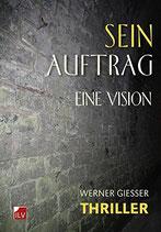 Werner Giesser, Sein Auftrag eine Vision