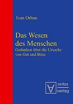 Orban Ivan, Das Wesen des Menschen: Gedanken über die Ursache von Gut und Böse