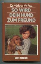 Fox Michael W., So wird dein Hund zum Freund (antiquarisch)