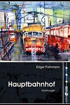 Furhmann Edgar, Hauptbahnof - Erzählungen