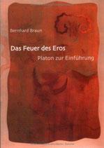 Braun Bernhard, Das Feuer des Eros: Platon zur Einführung