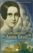 Groll-Dillenburger Inge von, Die sechs Gesichter der Anna Groll - Eine Familiensaga aus Württemberg