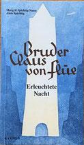 Spichtig-Nann Margrit / Spichtig Alois, Bruder Claus von Flüe - Erleuchtete Nacht (antiquarisch)