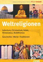 Weltreligionen: Judentum, Chistentum, Islam, Hinduismus, Buddhismus. Geschichte - Werte - Traditionen