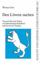 Jost Werner, Den Löwen suchen - Weg und Ziel eines Pilgers zwischen theologischem Beruf und literarischer Neigung