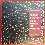 Brentini Fabrizio, Franz Bucher - Mein Thema ist Malerei (antiquarisch)