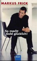 Markus Frick, So macht Geld glücklich