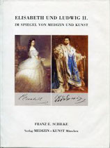 Schilke Franz E., Elisabeth und Ludwig II. im Spiegel von Medizin und Kunst.