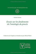 Rescher Nicholas, Essais sur les fondements de l'ontologie du procès: Traduction de l'anglais et introduction par Michel Weber
