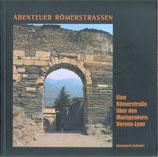 Schwarz Rosemarie, Abenteuer Römerstrasse - Eine Römerstrasse über den Montgenèvre: Verona-Lyon