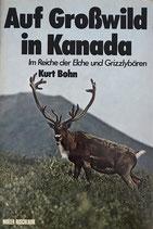 Bohn Kurt, Auf Grosswild in Kanada (antiquarisch)