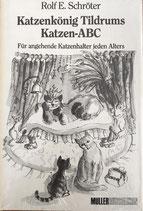 Schröter Rolf E., Katzenkönig Tildrums Katzen-ABC