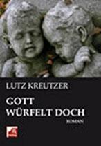 Kreutzer Lutz, Gott würfelt doch