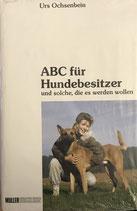 Ochsenbein Urs, ABC für Hundebesitzer und solche, die es werden wollen