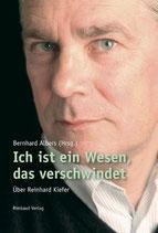 Albers Bernhard, Ich ist ein Wesen, das verschwindet - Über Reinhard Kiefer