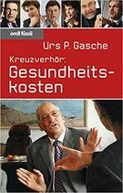 Gasche Urs P., Kreuzverhör: Gesundheitskosten (antiquarisch)