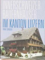Schacher Franz, Innerschweizer Bauernhäuser im Kanton Luzern