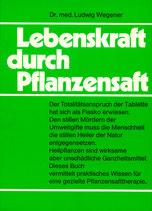 Wegener Ludwig Dr. med., Lebenskraft durch Pflanzensaft (antiquarisch)