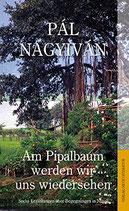 Pal Nagyivan, Am Pipalbaum werden wir uns wiedersehen - Sechs Erzählungen über Begegnungen in Nepal