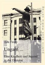 Ana Feory, Ungarn.... Eine Kindheit und Jugend in der Diktatur