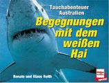 Reith Renate und Klaus, Begegnungen mit dem weissen Hai - Tauchabenteuer Australien