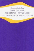 Lindenberg Christoph, Motive der Weihnachtstagung im Lebensgang Rudolf Steiners (antiquarisch)
