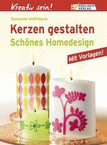 Hoffmann Susanne, Kreativ sein! Kerzen gestalten: Schönes Homedesign