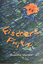 Moralic Roswitha, Fischers Fritz