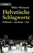 Wittmann Walter, Helvetische Schlagworte - Politisch-markant-leer (antiquarisch)