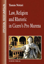 Notari Tamas, Law, religion and rhetoric in Cicero's Pro Murena (Englisch)