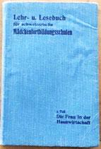 Lehr- u. Lesebuch für schweizerische Mädchenfortbildungsschulen - 1. Teil - Die Frau in der Hauswirtschaft (antiquarisch)