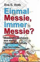 Roth Eva S., Einmal Messie, immer Messie? Momentaufnahmen aus einem chaotischen Leben. Eine Spurensuche