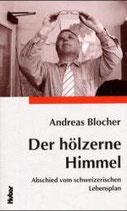 Blocher Andreas, Der hölzerne Himmel: Abschied vom schweizerischen Lebensplan. Essay