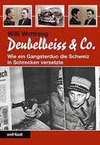 Wottreng Willi, Deubelbeiss & Co. - Wie ein Gangsterduo die Schweiz in Schrecken versetzte