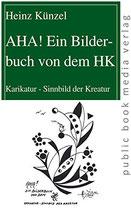 Künzel Heinz, AHA! Ein Bilderbuch von dem HK: Karikatur - Sinnbild der Kreatur