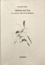 Kautz Andreas, Mythos und Tod im lyrischen Werk Ernst Meisters